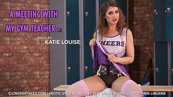 """Katie Louise """"A Meeting With My Gym Teacher. Pt 1"""""""