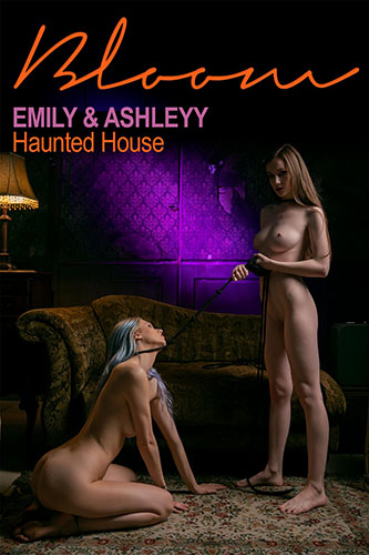 "Emily Bloom & Ashleyy ""Haunted House"""